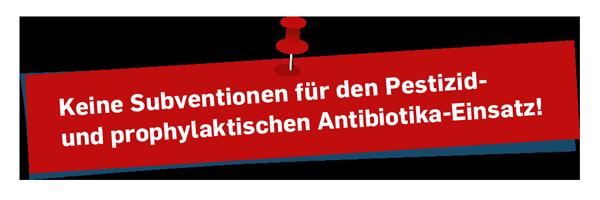 Keine Subventionen für den Pestizid- und prophylaktischen Antibiotika-Einsatz!